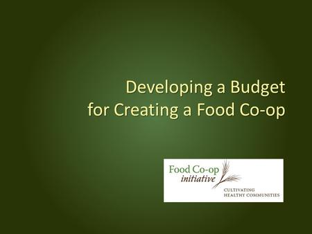 Developing a Budget for Creating a Food Co-op. Bill Gessner, Visionary Stuart Reid, Presenter Bill Gessner, Visionary Stuart Reid, Presenter.