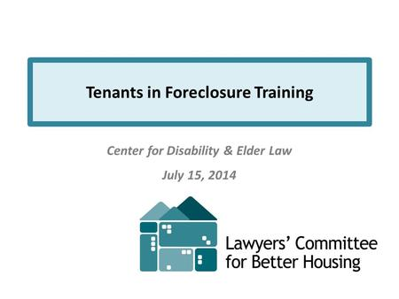 Tenants in Foreclosure Training Center for Disability & Elder Law July 15, 2014.