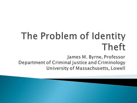 James M. Byrne, Professor Department of Criminal justice and Criminology University of Massachusetts, Lowell.