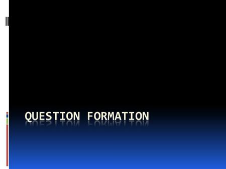 Question Formation  To ask a question that may be answered sí or no, just raise the pitch of your voice at the end of the question.  The subject, if.
