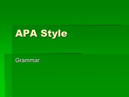 APA Style Grammar. Verbs  Use active rather than passive voice, select tense and mood carefully  Poor: The survey was conducted in a controlled setting.
