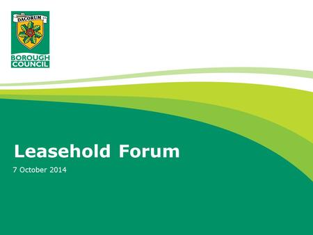 Leasehold Forum 7 October 2014. Why do our leaseholders need a forum? Julie and I are always on the end of the phone if you have questions or issues But.