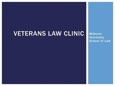 Widener University School of Law VETERANS LAW CLINIC.