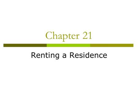 Chapter 21 Renting a Residence. Housing Alternatives in College On-Campus Housing     Off-Campus Housing  Residential Campuses   Commuter Campuses.