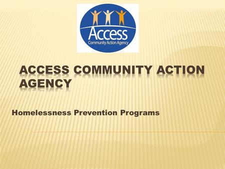 Homelessness Prevention Programs.  RAPID REHOUSING Referral: Shelters/DV Shelters Assessment Identify Landlord Provide short-term rental assistance Connect.