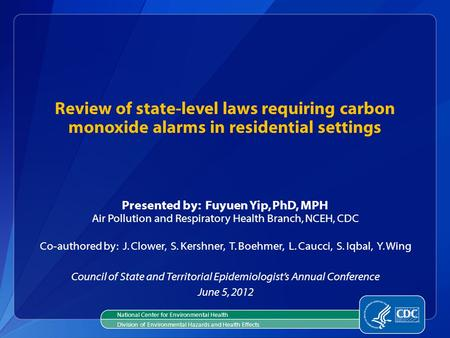 Review of state-level laws requiring carbon monoxide alarms in residential settings Presented by: Fuyuen Yip, PhD, MPH Air Pollution and Respiratory Health.