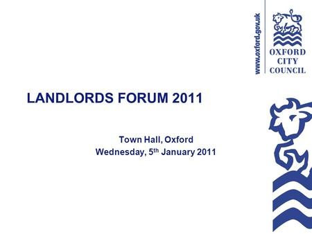 LANDLORDS FORUM 2011 Town Hall, Oxford Wednesday, 5 th January 2011.