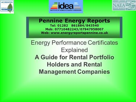 Pennine Energy Reports Tel: 01282 861884/843540 Mob: 07710482243/07947958007 Web: www.energyreportspennine.co.uk Energy Performance Certificates Explained.