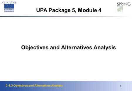 5.4.3 Objectives and Alternatives Analysis 1 Objectives and Alternatives Analysis UPA Package 5, Module 4.