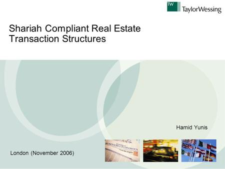 Shariah Compliant Real Estate Transaction Structures London (November 2006) Hamid Yunis.