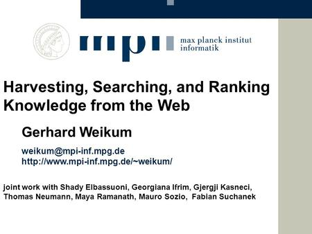 Gerhard Weikum Harvesting, Searching, and Ranking Knowledge from the Web joint work with Shady.