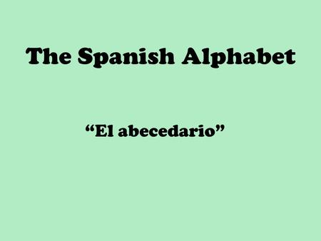 "The Spanish Alphabet ""El abecedario""."