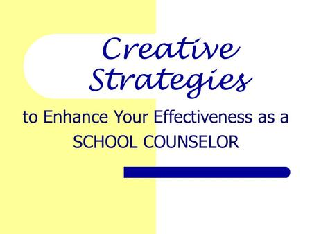 Creative Strategies to Enhance Your Effectiveness as a SCHOOL COUNSELOR.