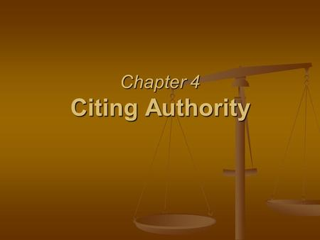 Chapter 4 Citing Authority. §4.1 Forms of Legal Writing Mandatory Authority = Valid law from higher authority with the court's jurisdiction Persuasive.
