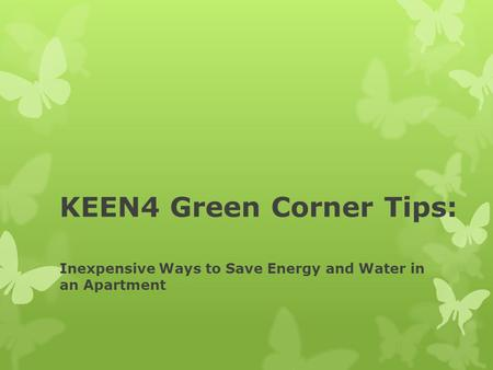 KEEN4 Green Corner Tips: Inexpensive Ways to Save Energy and Water in an Apartment.
