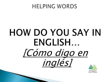 HOW DO YOU SAY IN ENGLISH… [Cómo digo en inglés].