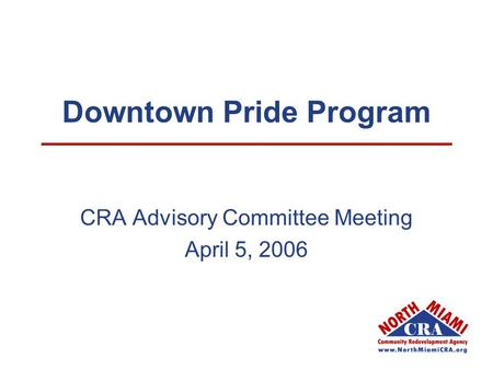 Downtown Pride Program CRA Advisory Committee Meeting April 5, 2006.