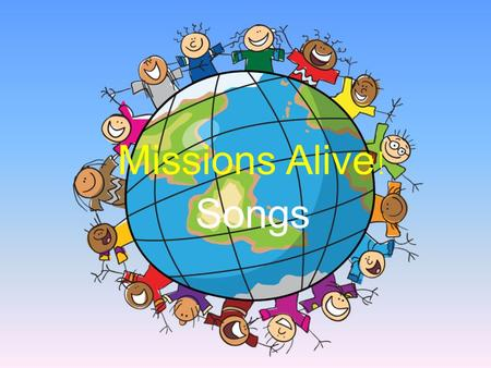 Missions Alive ! Songs. If You're Blessed To Be A Blessing (tune: If You're Saved and You Know It) If you're blessed to be a blessing, clap your hands.