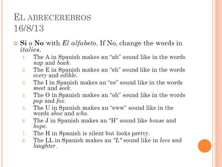 "E L ABRECEREBROS 16/8/13 Sí o No with El alfabeto. If No, change the words in italics. 1. The A in Spanish makes an ""ah"" sound like in the words nap and."