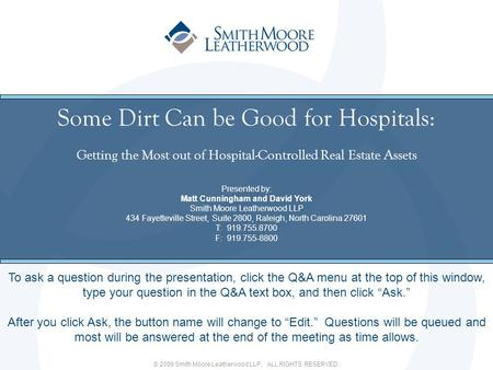 © 2009 Smith Moore Leatherwood LLP. ALL RIGHTS RESERVED. Some Dirt Can be Good for Hospitals: Getting the Most out of Hospital-Controlled Real Estate Assets.