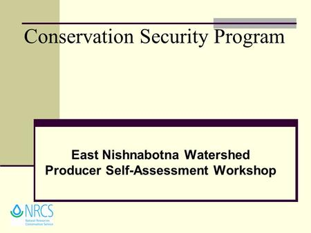 Conservation Security Program East Nishnabotna Watershed Producer Self-Assessment Workshop.