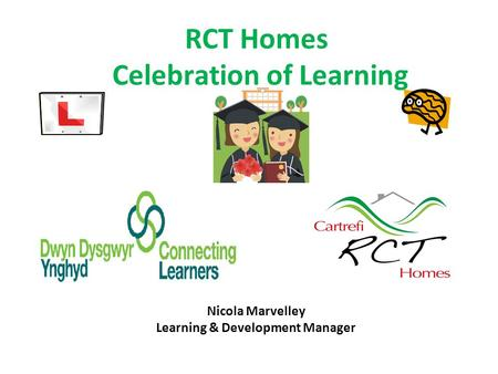RCT Homes Celebration of Learning Nicola Marvelley Learning & Development Manager.