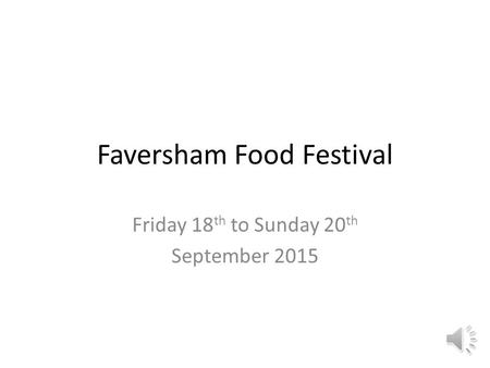 Faversham Food Festival Friday 18 th to Sunday 20 th September 2015.