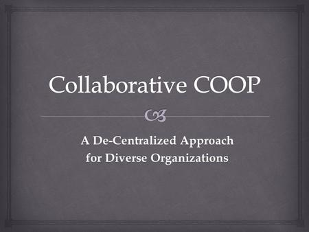 A De-Centralized Approach for Diverse Organizations.