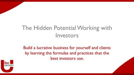 The Hidden Potential Working with Investors Build a lucrative business for yourself and clients by learning the formulas and practices that the best investors.