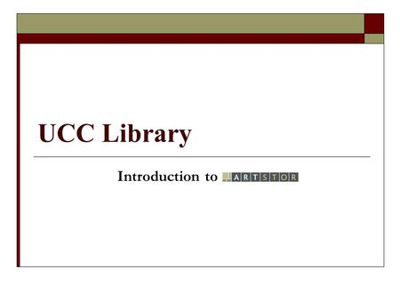UCC Library Introduction to. Topics  What is ARTstor?  Why is it now available, and why is it useful?  Techniques for searching databases  Browsing.