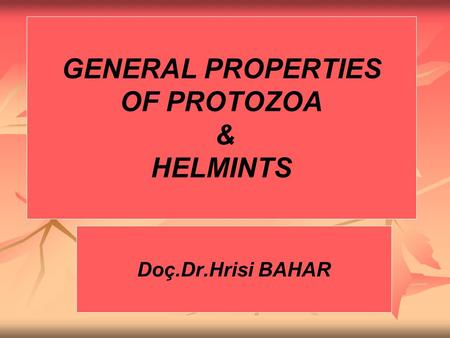 GENERAL PROPERTIES OF PROTOZOA & HELMINTS