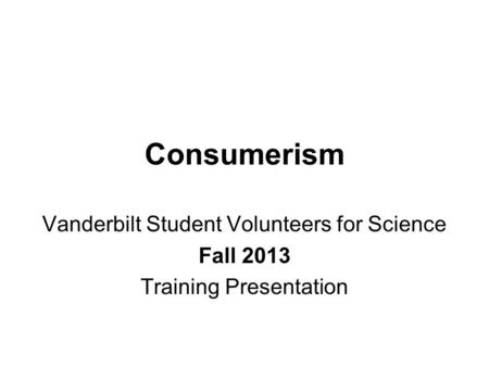 Consumerism Vanderbilt Student Volunteers for Science Fall 2013