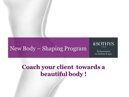 New Body – Shaping Program Coach your client towards a beautiful body !