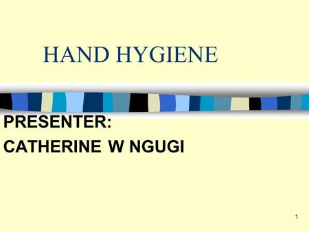 HAND HYGIENE PRESENTER: CATHERINE W NGUGI 1. Objectives n Identify the single most effective way to reduce the spread of hospital associated infections.