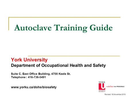 Autoclave Training Guide York University Department of Occupational Health and Safety Suite C, East Office Building, 4700 Keele St. Telephone : 416-736-5491.