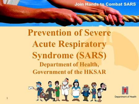 1 Prevention of Severe Acute Respiratory Syndrome (SARS) Department of Health, Government of the HKSAR.