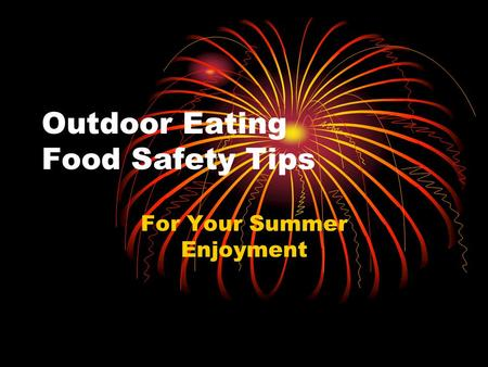 Outdoor Eating Food Safety Tips For Your Summer Enjoyment.