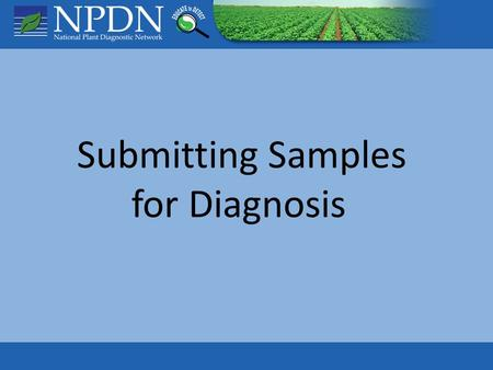 Submitting Samples for Diagnosis. Sample Security Communication: Early contact with diagnostic labs and regulatory officials Delivery details: Where,