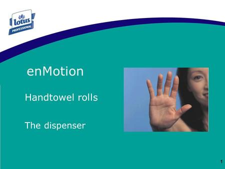 1 Handtowel rolls The dispenser enMotion EM DISTRIBUTEUR ENMOTION.