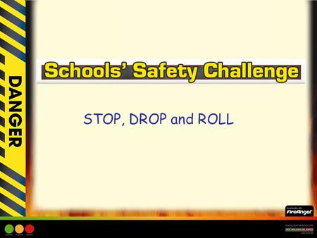 STOP, DROP and ROLL. Learning Objective: –Children to be made aware of what to do if they, or somebody else caught fire. –Children to be made aware of.