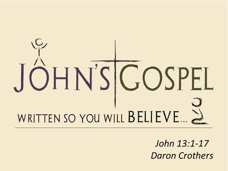 John 13:1-17 Daron Crothers. John 13:1 It was just before the Passover Festival. Jesus knew that the hour had come for him to leave this world and go.