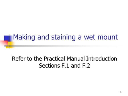 1 Making and staining a wet mount Refer to the Practical Manual Introduction Sections F.1 and F.2.