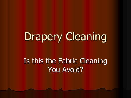 Drapery Cleaning Is this the Fabric Cleaning You Avoid?