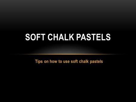 Tips on how to use soft chalk pastels