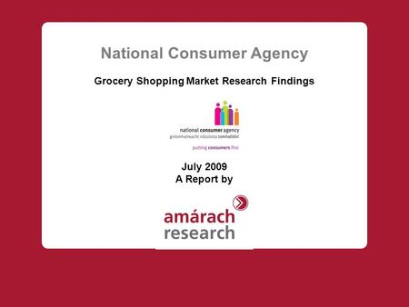 National Consumer Agency Grocery Shopping Market Research Findings July 2009 A Report by.