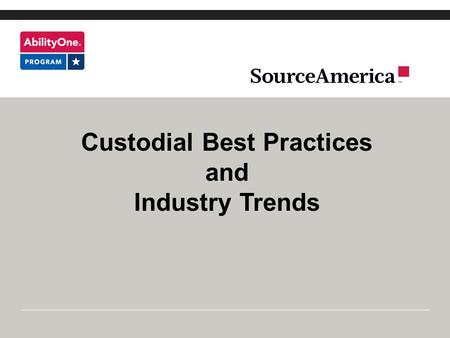 Custodial Best Practices and Industry Trends First Impression Take 5 minutes each day to see what others see…..