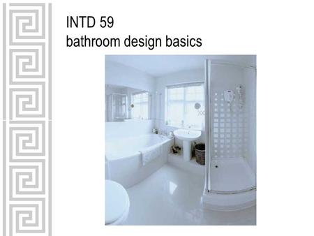 INTD 59 bathroom design basics. five basic steps in bath design 1.gathering client & project information 2.setting priorities 3.researching and selecting.
