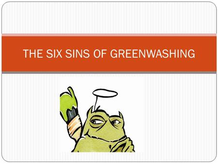 THE SIX SINS OF GREENWASHING