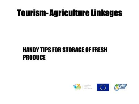 Tourism- Agriculture Linkages HANDY TIPS FOR STORAGE OF FRESH PRODUCE.