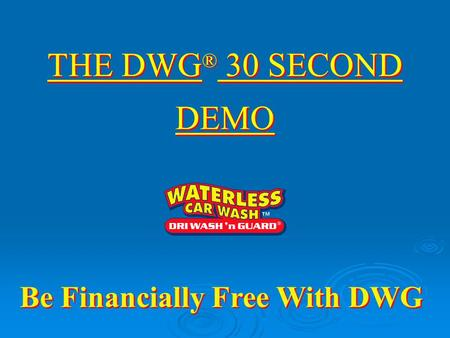 THE DWG ® 30 SECOND DEMO THE DWG ® 30 SECOND DEMO Be Financially Free With DWG.